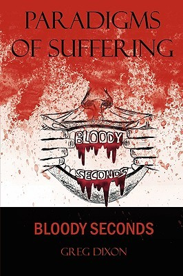 Book Review: Paradigms of Suffering: Bloody Seconds By Greg Dixon